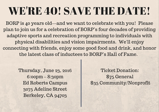 BORP is 40 years old—and we want to celebrate with you! Please join us for a celebration of BORP's four decades of providing adaptive sports and recreation programming to individuals with physical disabilities and vision impairments. We'll enjoy connecting with friends, enjoy some good food and drink, and honor the latest class of inductees to BORP's Hall of Fame.