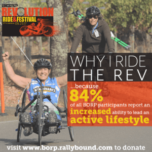 "Image of hand cyclist and standard cyclist riding in the Rev. Text over image reads ""Why I Ride the REV ... because 84% of all BORP participants report an increased ability to lead an active lifestyle."""