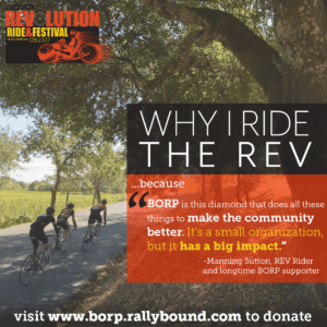 "Image of three upright cyclists riding past vineyards during the REV. Text over image: Why I ride the REV: because BORP is this diamond that does all the things to make the community better. It's a small organization but it has a big impact"" quote from Manning Sutton, REV rider and longtime BORP supporter"