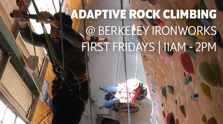 Try Adaptive Rock Climbing- First Friday of every month 11am to 2pm at Berkeley Ironworks