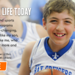 """Change a Life Today: """"Your gift will fund sports and recreation programs that are truly life-changing, not only for kids like my son, but for parents like me, who are able to cheer more and worry less.""""-Angel Thornton, mother of Ben Thornton, a BORP youth athlete 
