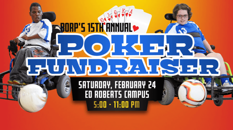 BORP Poker Fundraiser, Saturday Feb 24, Ed Roberts Campus, 5-11pm