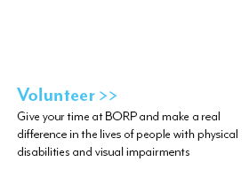 Volunteer : Give your time at BORP and make a real difference in the lives of people with physical disabilities and visual impairments