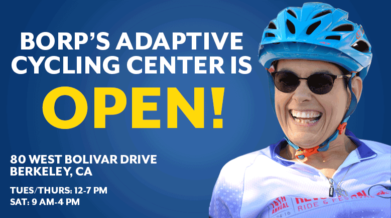 BORP Adaptive Cycling Center is OPEN 80 West Bolivar Dr Berkeley, CA Tues/Thurs 12-7;Saturday 9-4