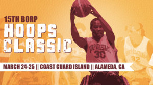 15th BORP Hoops Classic March 24-25 Coast Guard Island Alameda, CA