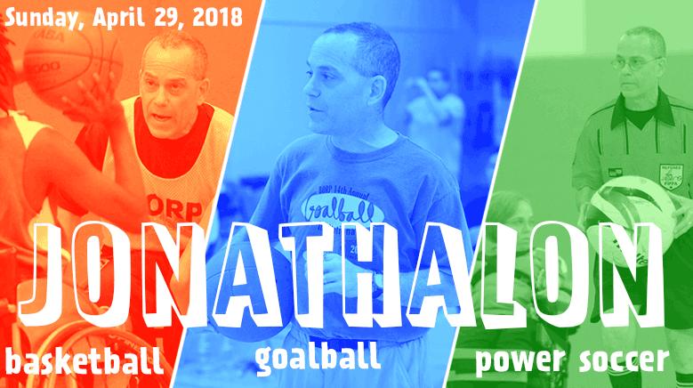 Jonathalon: Basketball Goalball Power Soccer . Sunday April 29