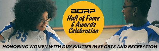BORP Hall of Fame and Awards Celebration: Honoring Women with Disabilities in Sports and Recreation