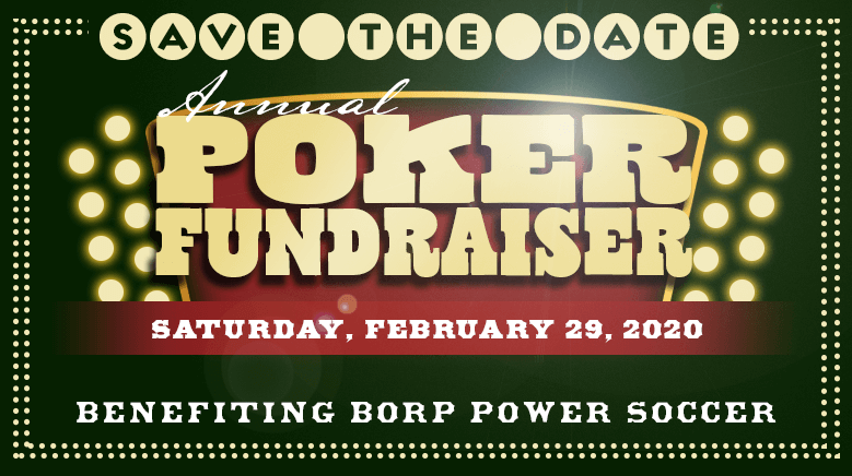 Save the Date Annual Poker Fundraiser Benefiting BORP Power Soccer Saturday Feb 29, 2020